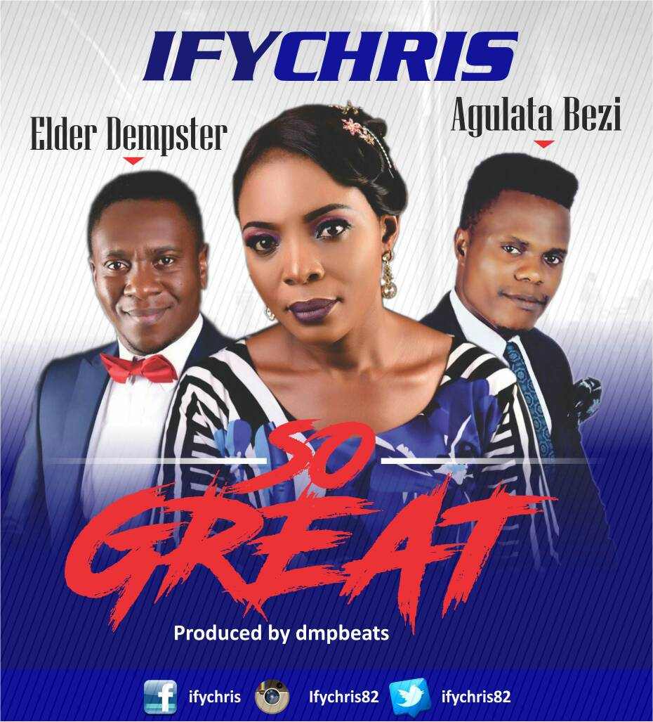 Ifychris - So Great Ft. Elder Denpster, Agulata Bezi Mp3 Download