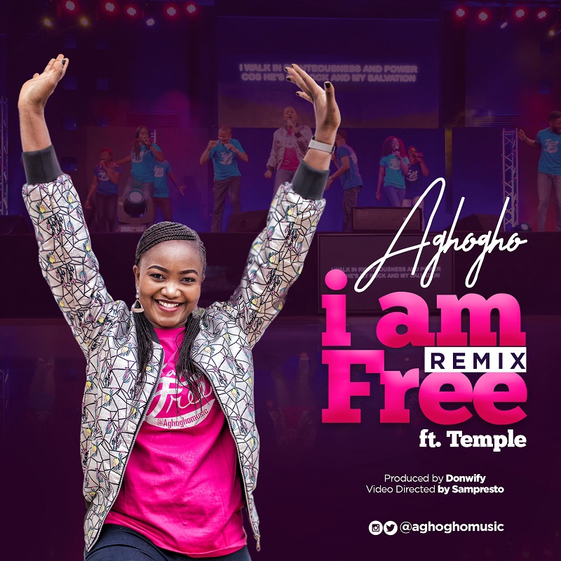 Aghogho – I Am Free (Remix) ft. Temple | Free Mp3 Download