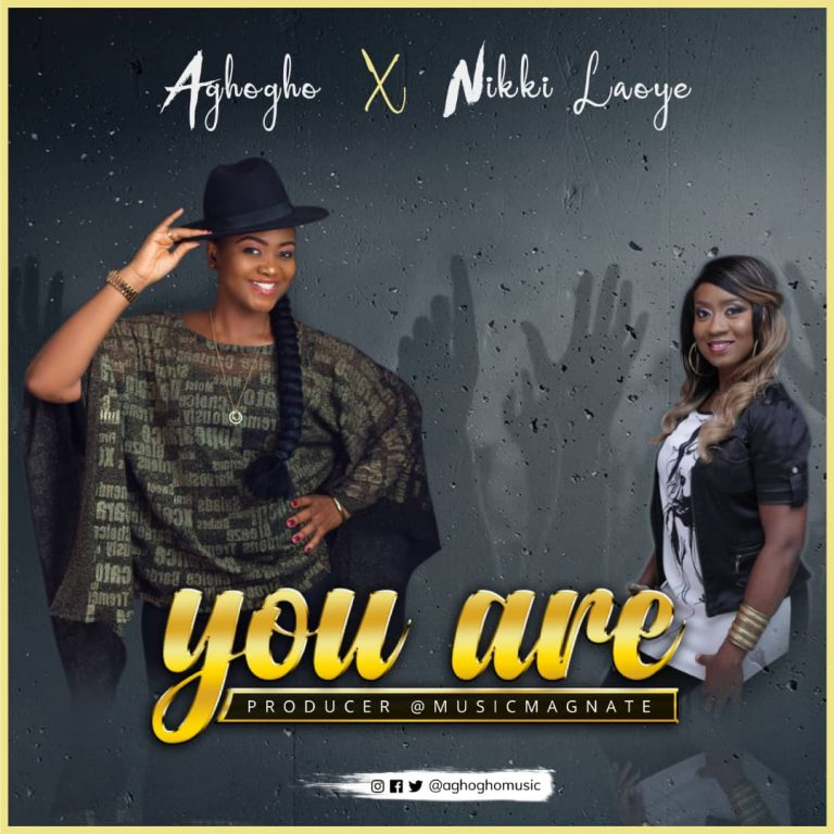 DOWNLOAD MUSIC Aghogho – You Are Ft. Nikki Laoye