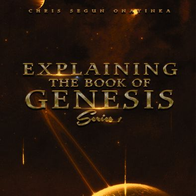DOWNLOAD SERMON: Pst Chris Segun Onayinka – Explaining The Book Of Genesis (Full Sermon)