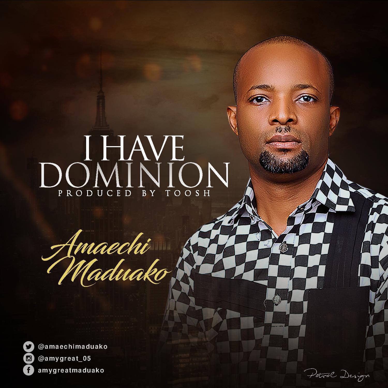 DOWNLOAD MP3: Amaechi Maduako - I Have Dominion