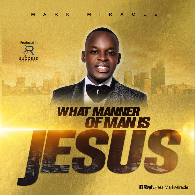 DOWNLOAD MP3: Mark Miracle - What Manner of Man is Jesus