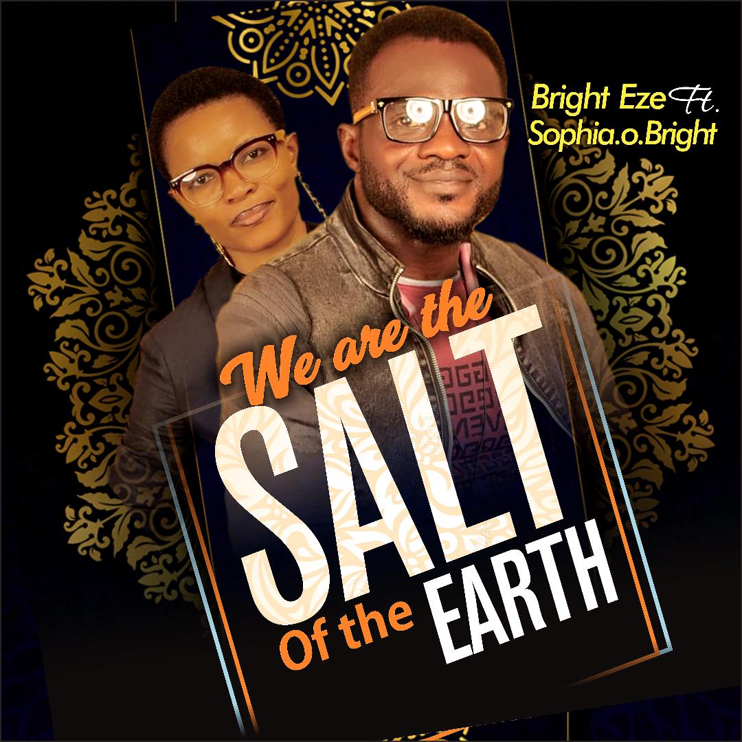 DOWNLOAD MP3: Bright Eze ft Sophia O. Bright - We are the Salt of the Earth