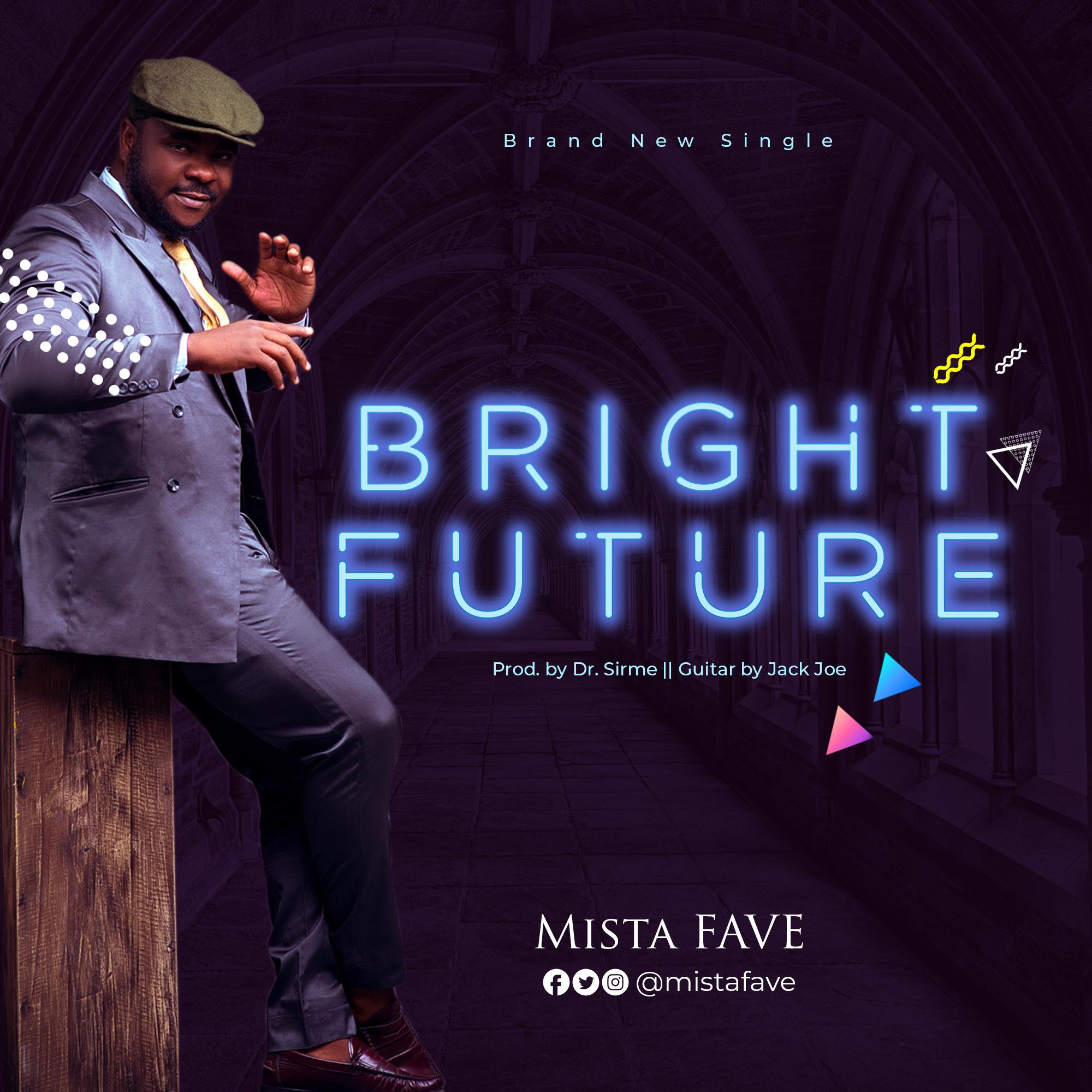 DOWNLOAD MP3: Mista Fave - Bright Future