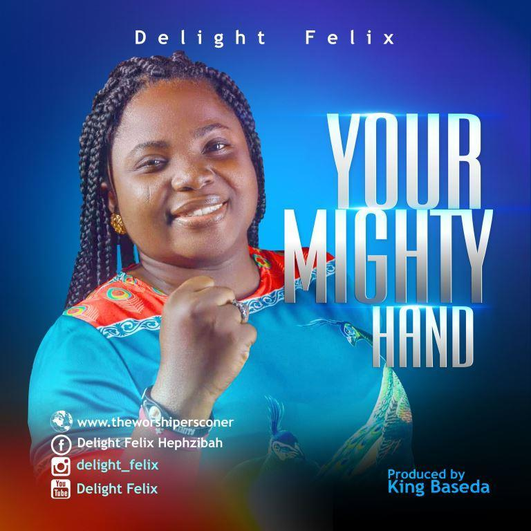 DOWNLOAD MP3: Delight Felix – Your Mighty Hand
