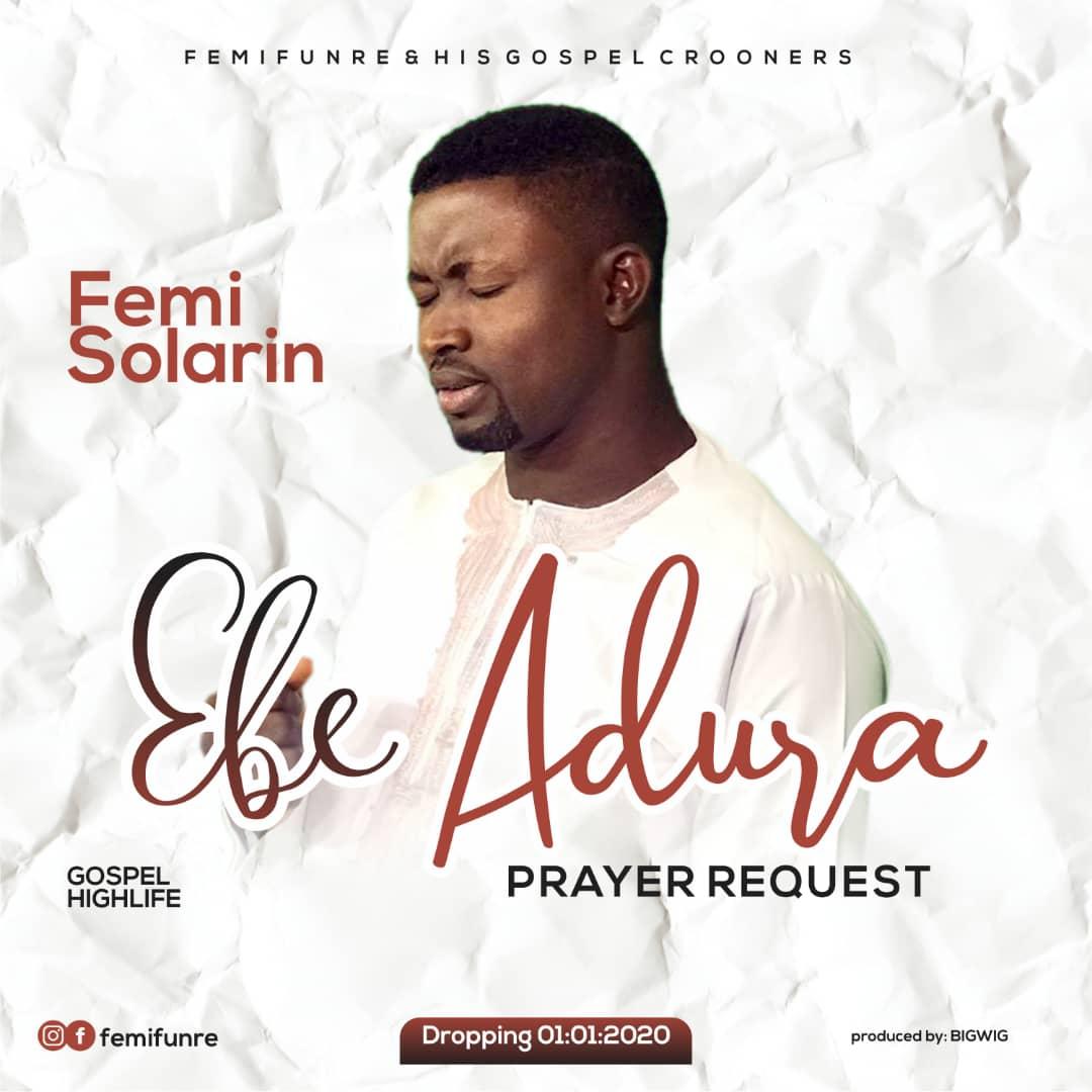 DOWNLOAD MP3: Femi Solarin - Ebe Adura