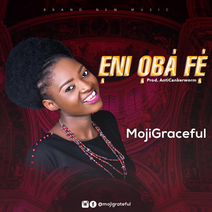DOWNLOAD MP3: MojiGraceful - Eni Oba Fe