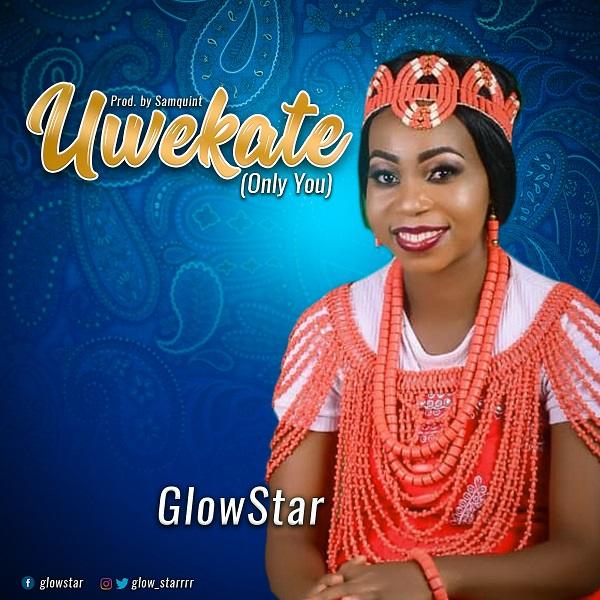 DOWNLOAD: GlowStar - Uwekate (Only You) [Mp3 + Video]