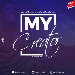 DOWNLOAD MP3: Harris Daniel - My Creator