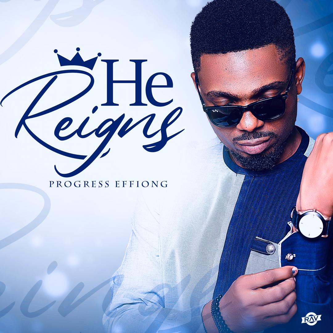 DOWNLOAD MP3: Progress Effiong - He Reigns