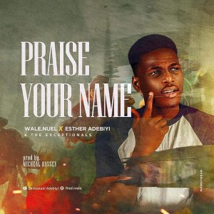 DOWNLOAD MP3: Wale.Nuel - Praise Your Name