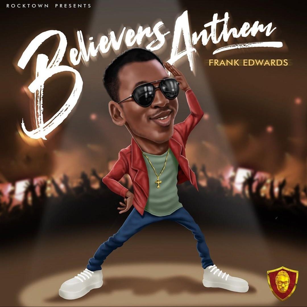 DOWNLOAD MP3: Frank Edwards - Believers Anthem