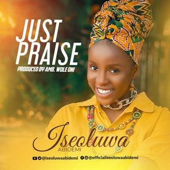 DOWNLOAD: Iseoluwa Abidemi - Just Praise [Mp3 + Video]