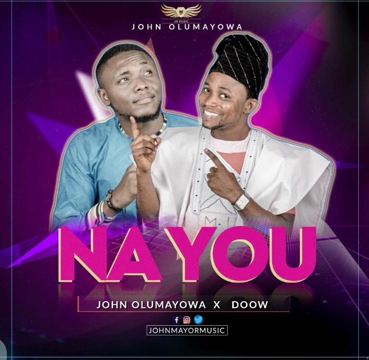 DOWNLOAD MP3: John Olumayowa - Na You Ft. Doow