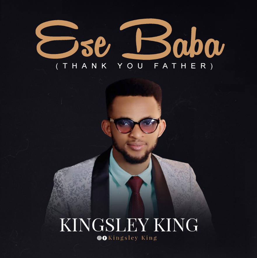 DOWNLOAD MP3: Kingsley King – Ese Baba (Thank You Father)