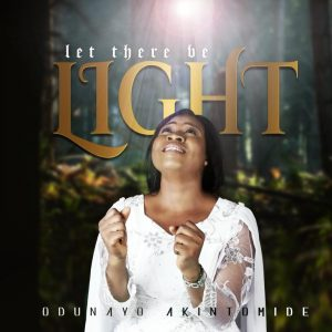 DOWNLOAD MP3: Odunayo Akintomide - Let There be Light