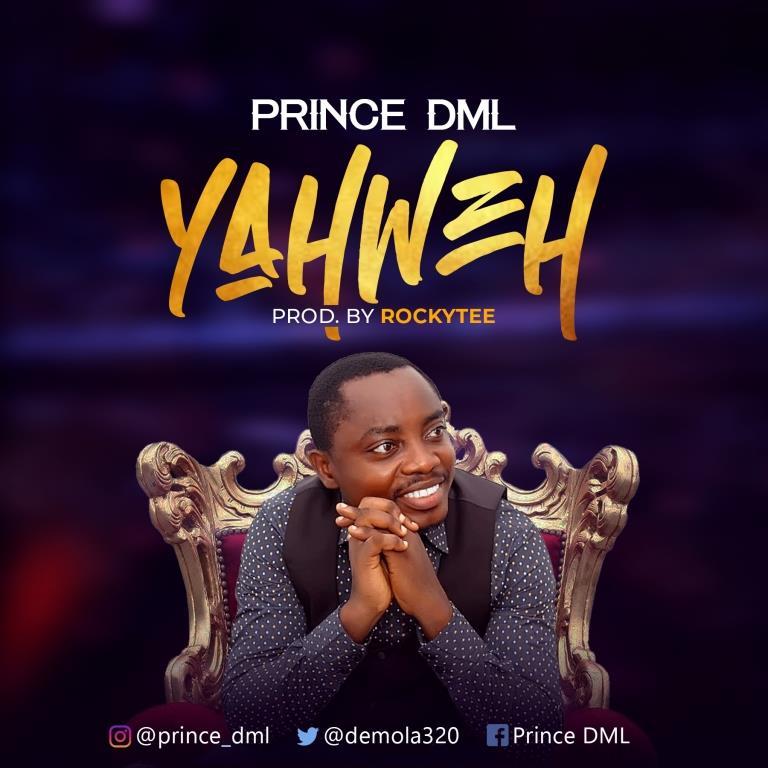DOWNLOAD MP3: Prince DML - Yahweh