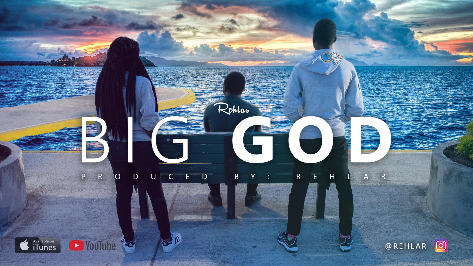 MUSIC VIDEO: Rehlar - Big God