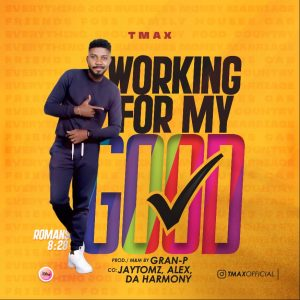DOWNLOAD MP3: TMAX - Working For My Good | @tmaxsinger