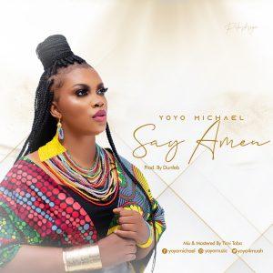 DOWNLOAD MP3: Yoyo Michael - Say Amen