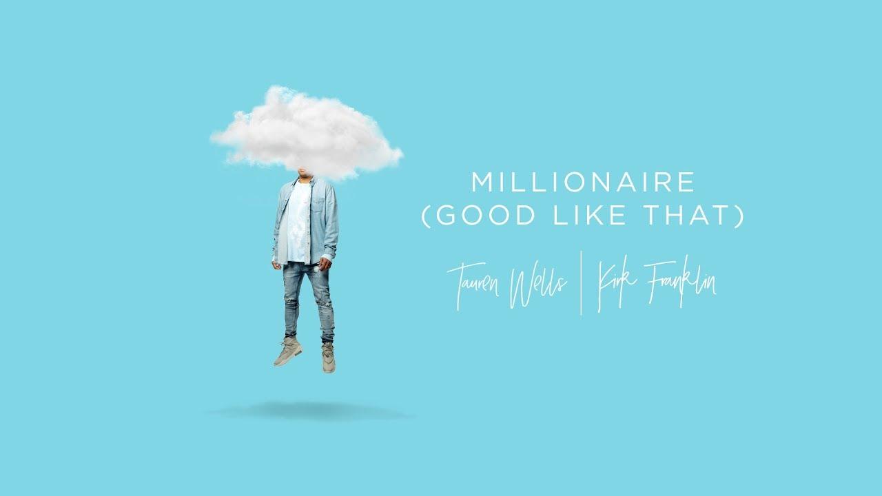 DOWNLOAD MP3: Tauren Wells - Millionaire (Good Like That) Ft. Kirk Franklin