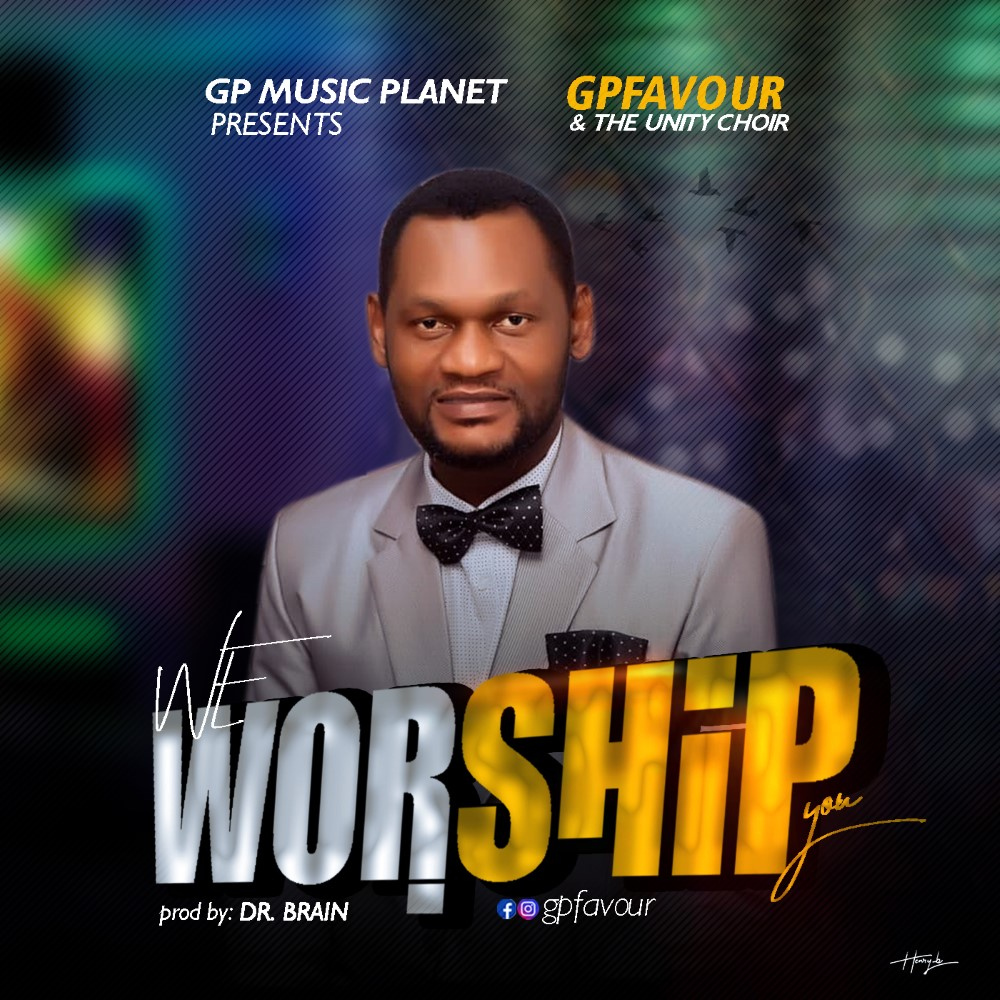 DOWNLOAD MP3: GPFavour & The Unity Choir – We Worship You