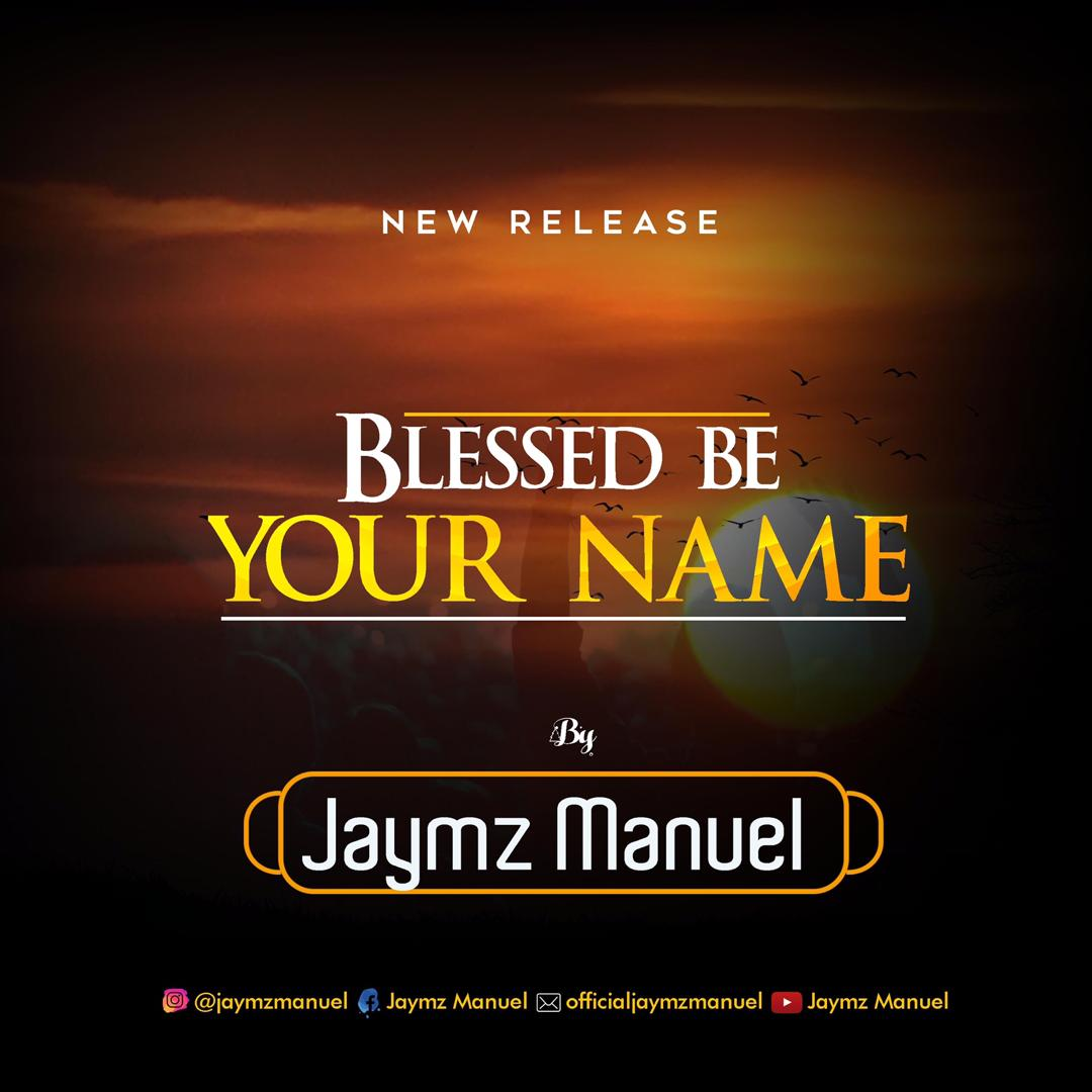 DOWNLOAD MP3: Jaymz Manuel – Blessed Be Your Name