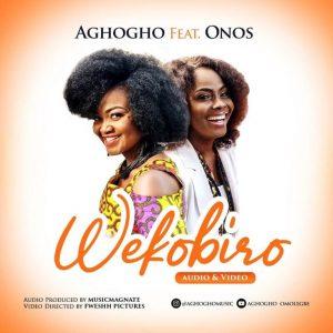 DOWNLOAD MP3: Aghogho – Wekobiro ft Onos   @aghoghomusic @onosariyo