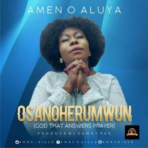 DOWNLOAD MP3: Amen O. Aluya - Osanoherumwun
