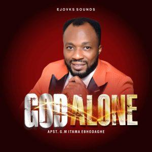 DOWNLOAD MP3: Apst. G.M Itama Ebhodaghe – God Alone