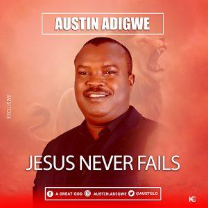 DOWNLOAD MP3: Austin Adigwe – He Never Fails