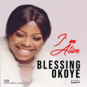 DOWNLOAD MP3: Blessing Okoye – I'm Alive