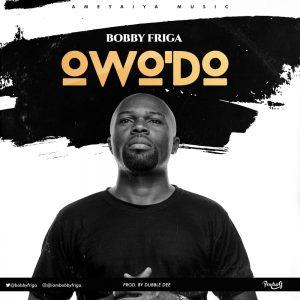 DOWNLOAD MP3: Bobby Friga – Owo Do