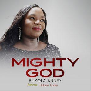 DOWNLOAD MP3: Bukola Anney – Mighty God ft Olukemi Funke | @bukolaanney