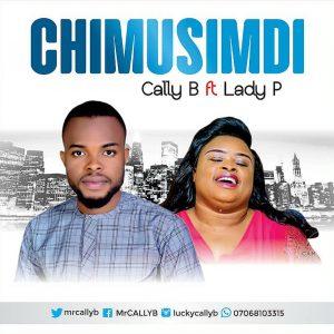 DOWNLOAD MP3: Cally B – Chimusimudi (My God Says I Should Live) ft Lady P