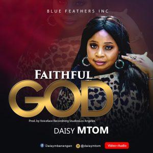 DOWNLOAD MP3: Daisy Mtom – Faithful God