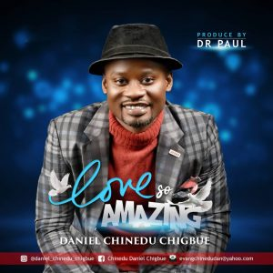 DOWNLOAD MP3: Daniel C. Chigbue – Love So Amazing