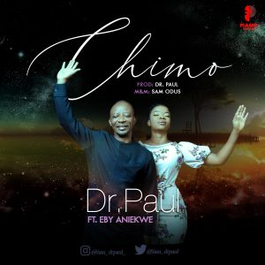 DOWNLOAD MP3: Dr. Paul – Chimo ft Eby Aniekwe