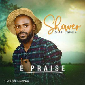 DOWNLOAD MP3: E Praise - Shower
