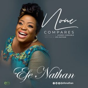 DOWNLOAD MP3: Efe Nathan - None Compares