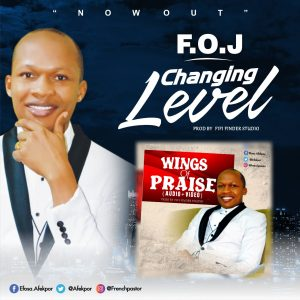 DOWNLOAD MP3: F.O.J – Changing Levels & Wings of Glory