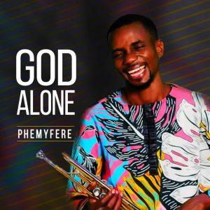 DOWNLOAD MP3: Phemyferee - God Alone & All The Glory