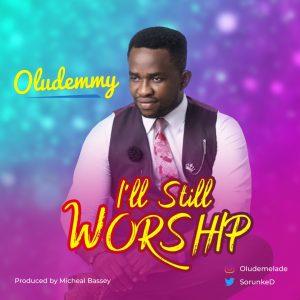 DOWNLOAD MP3: Oludemmy - I'll Still Worship