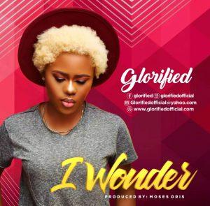 DOWNLOAD MP3: Glorified – I Wonder