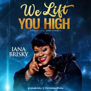 DOWNLOAD MP3: Iana Brisky – We Lift You High