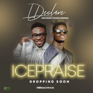 DOWNLOAD MP3: IcePraise – I Declare ft Victor Chinedu