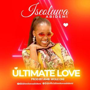 DOWNLOAD MP3: Iseoluwa Abidemi – Ultimate Love