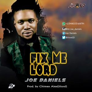 DOWNLOAD MP3: Joe Daniels - Fix Me Lord