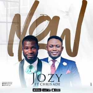 DOWNLOAD MP3: Jozy - Now ft Chris Ade