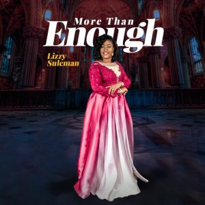 DOWNLOAD MP3: Lizzy Suleman - More Than Enough